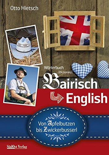 Bairisch-English Von Apfelbutzen bis Zwickerbusserl