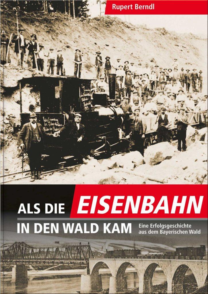 Als die Eisenbahn in den Wald kam (Quelle: Battenberg-Gietl Verlag)