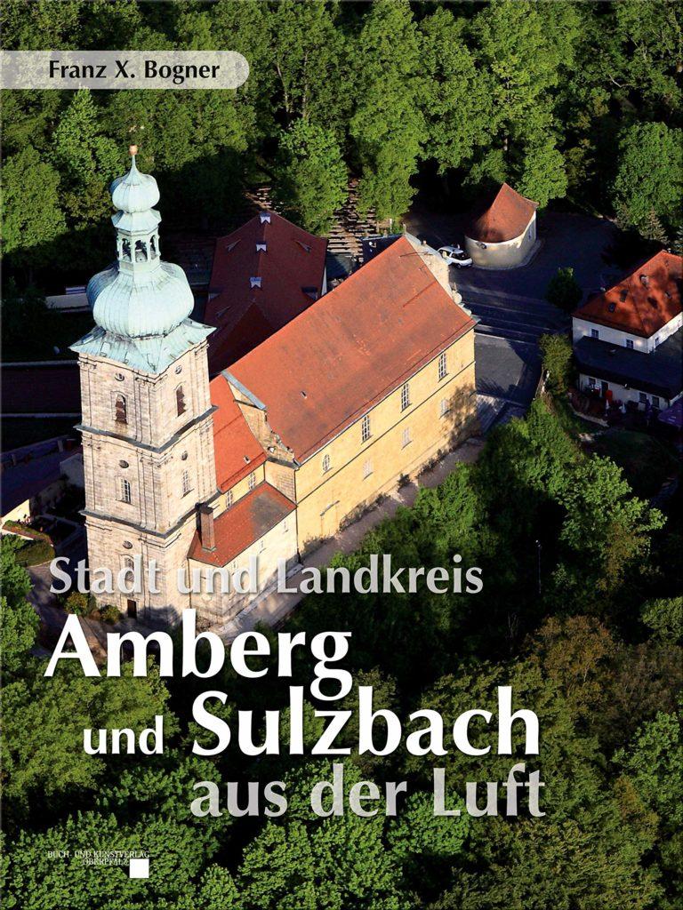Stadt und Landkreis Amberg und Sulzbach aus der Luft Quelle: Verlag